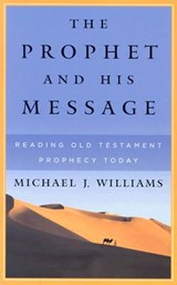 The Prophet and His Message | Michael J. Williams |