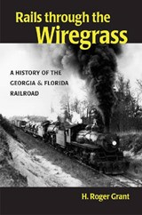 Rails Through the Wiregrass | H. Roger Grant |