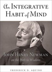 An Integrative Habit of Mind - John Henry Newman on the Path to Wisdom