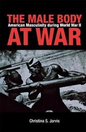 The Male Body at War - American Masculinity During  World War II