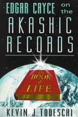 Edgar Cayce on the Akashic Records, the Book of Life | Kevin J. Todeschi |