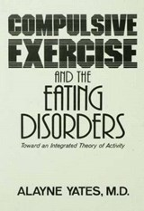 Compulsive Exercise and the Eating Disorders | Alayne Yates |