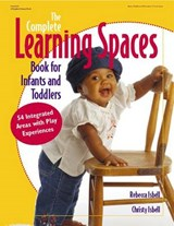 The Complete Learning Spaces Book for Infants and Toddlers | Rebecca Isbell |