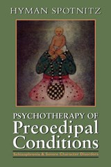 Psychotherapy of the Pre-Oedipal Conditions | Hyman Spotnitz |