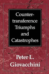 Countertransference Triumphs and Catastrophes | Peter L. Giovacchini |