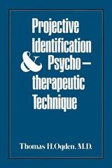 Projective Identification and Psychotherapeutic Technique | Thomas H. Ogden |