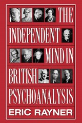 Independent Mind in British Psychoanalysis | Eric Rayner |