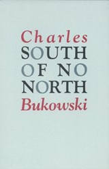 South of No North; Stories of the Buried Life. | Charles Bukowski |