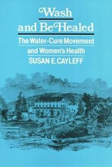 Wash and Be Healed | Susan E. Cayleff |