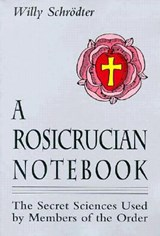 A Rosicrucian Notebook | Willy Schrodter |