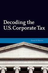 Decoding the U.S. Corporate Tax | Daniel N. Shaviro |