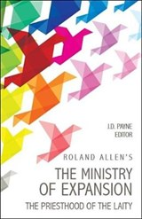 Roland Allen's the Ministry of Expansion | J. D. Payne |