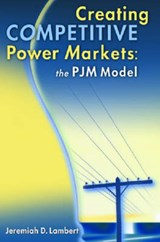 Creating Competitive Power Markets | Jeremiah D. Lambert |