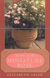 The Secrets of the Miniature Rose | Elizabeth Abler |