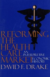 Reforming the Health Care Market | David F. Drake |