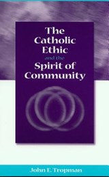 The Catholic Ethic and the Spirit of Community | John E. Tropman |