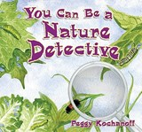 You Can Be a Nature Detective | Peggy Kochanoff |