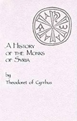 A History of the Monks of Syria | Theodoret of Cyrus |