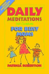 Daily Meditations with Scripture for Busy Moms | Patricia Robertson |