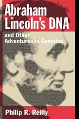 Abraham Lincoln's DNA and Other Adventures in Genetics | Philip R. Reilly |