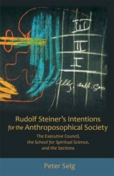 Rudolf Steiner's Intentions for the Anthroposophical Society | Peter Selg |