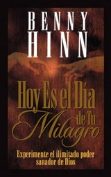Hoy Es El Dia de Tu Milagro = This is Your Day for a Miracle | Benny Hinn |