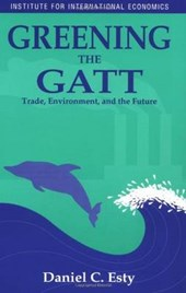 Greening the GATT - Trade, Environment, and the Future | Daniel Esty |