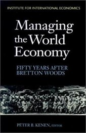 Managing the World Economy - Fifty Years After Bretton Woods