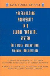 Safeguarding Prosperity in a Global Financial System - The Future International Financial Architecture