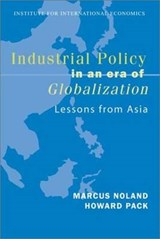 Industrial Policy in an Era of Globalization - Lessons from Asia | Marcus Noland |