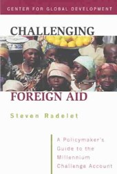 Challenging Foreign Aid - A Policymaker`s Guide to the Millennium Challenge Account | Steve Radelet |