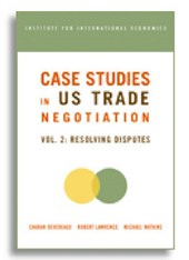 Case Studies in US Trade Negotiation - Resolving Disputes