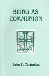Being As Communion | John D. Zizioulas |
