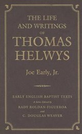 The Life and Writings of Thomas Helwys | Joseph E. Early |