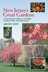New Jersey`s Great Gardens: A Four-Season Guide to 125 Public Gardens, Parks, and Aboretums | Arline Zatz |