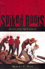 Spiked Boots: Sketches of the North Country | Robert E Pike |