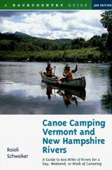 Canoe Camping Vermont & New Hampshire Rivers - A Guide to 600 Miles of Rivers for a Day, Weekend, or Week of Canoeing | Roioli Schweiker |