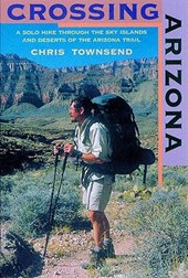 Crossing Arizona - A Solo Hike through the Sky Islands and Deserts of the Arizona Trail