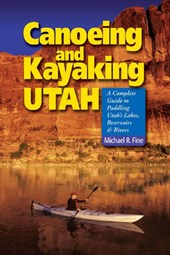 Canoeing And Kayaking Utah | Michael R. Fine |