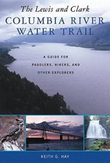 The Lewis and Clark Columbia River Water Trail | Keith G. Hay |