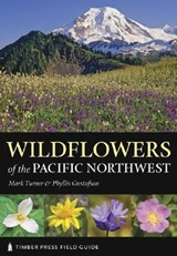 Wildflowers of the Pacific Northwest | Turner, Mark ; Gustafson, Phyllis |