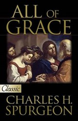 All of Grace | Charles Haddon Spurgeon |