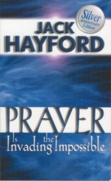 Prayer is Invading the Impossible | Jack W. Hayford |