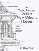 A Young Person's Guide to New Orleans Houses | Lloyd Vogt |