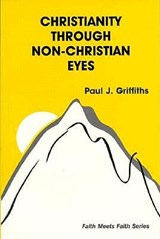 Christianity Through Non-Christian Eyes | Paul J. Griffiths |