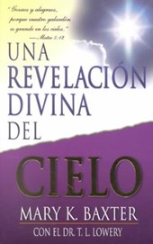 Una Revelacion Divina Del Cielo/ a Divine Revelation of the Sky | Baxter, Mary K. ; Lowery, T. L. |