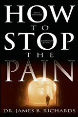 How to Stop the Pain | James B. Richards |