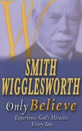 Only Believe | Smith Wigglesworth |