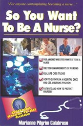 So You Want to Be a Nurse? | Marianne Pilgrim Calabrese |