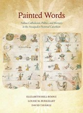 Painted Words - Nahua Catholicism, Politics, and Memory in the Atzaqualco Pictorial Catechism